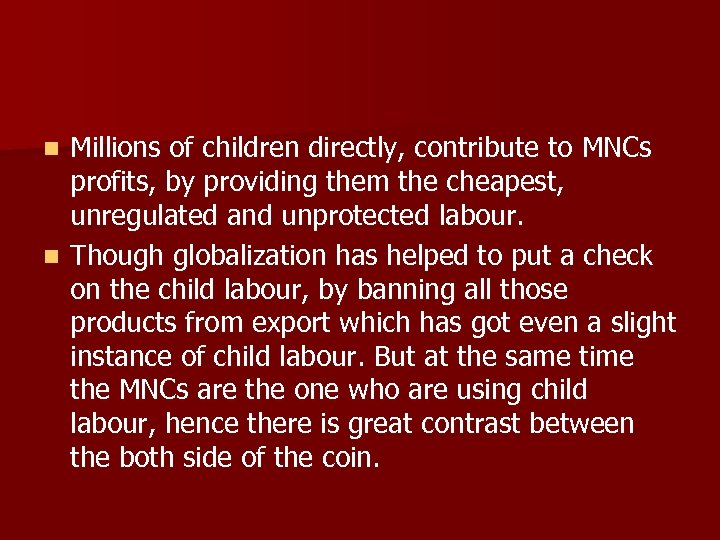 Millions of children directly, contribute to MNCs profits, by providing them the cheapest, unregulated