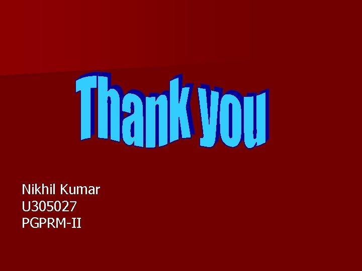 Nikhil Kumar U 305027 PGPRM-II