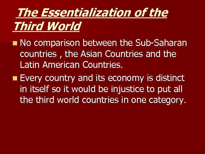 The Essentialization of the Third World n No comparison between the Sub-Saharan countries ,