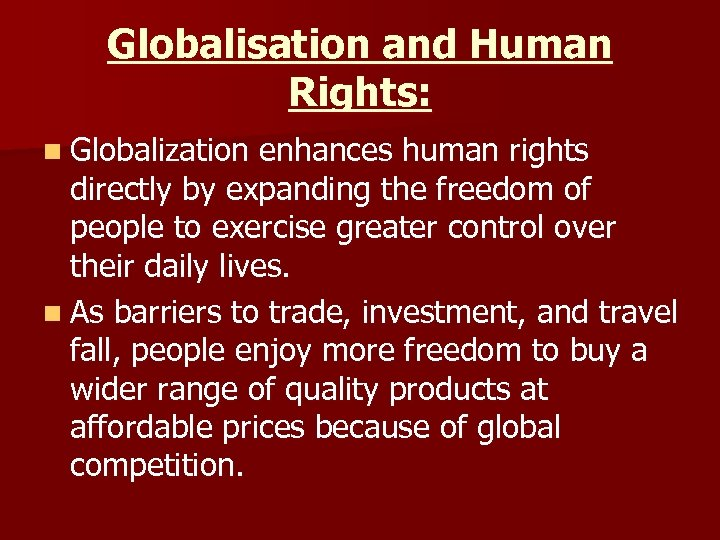 Globalisation and Human Rights: n Globalization enhances human rights directly by expanding the freedom