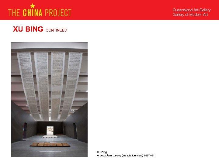 XU BING CONTINUED Xu Bing A book from the sky (installation view) 1987– 91