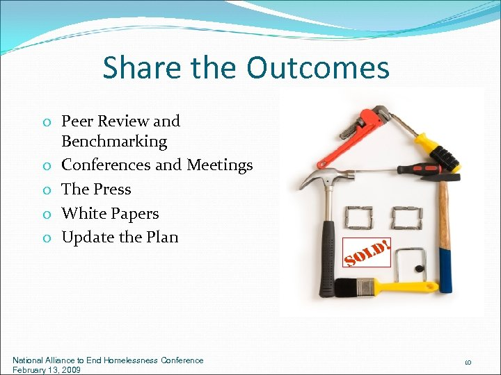 Share the Outcomes o Peer Review and Benchmarking o Conferences and Meetings o The
