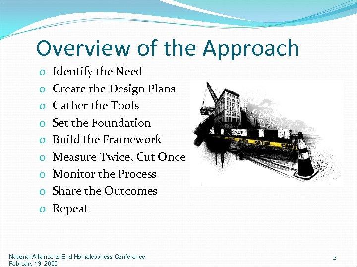 Overview of the Approach o o o o o Identify the Need Create the