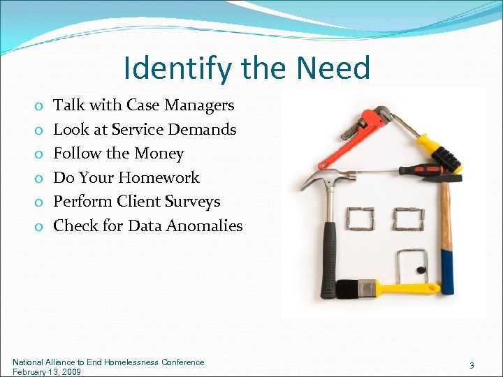 Identify the Need o o o Talk with Case Managers Look at Service Demands