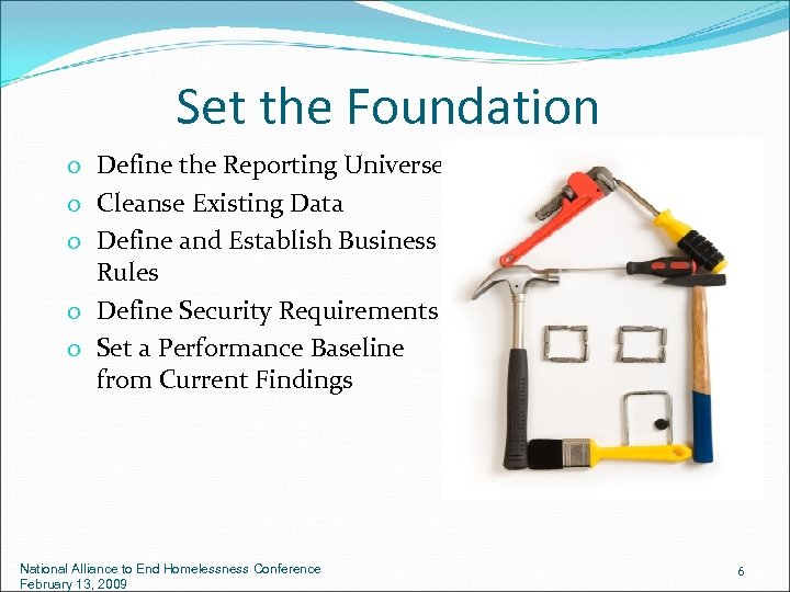 Set the Foundation o Define the Reporting Universe o Cleanse Existing Data o Define