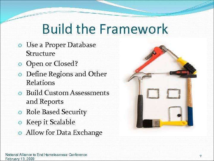 Build the Framework o Use a Proper Database Structure o Open or Closed? o