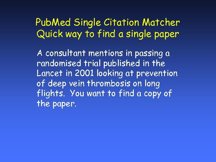 Pub. Med Single Citation Matcher Quick way to find a single paper A consultant