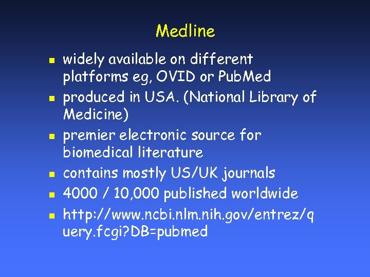 Medline n n n widely available on different platforms eg, OVID or Pub. Med