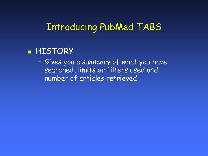 Introducing Pub. Med TABS n HISTORY – Gives you a summary of what you