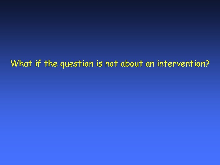 What if the question is not about an intervention?