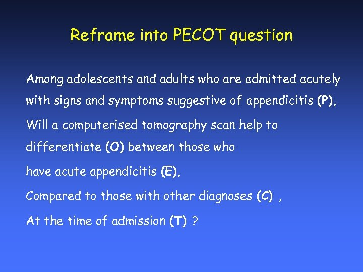Reframe into PECOT question Among adolescents and adults who are admitted acutely with signs