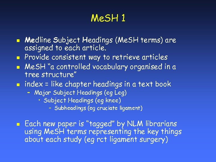 Me. SH 1 n n Medline Subject Headings (Me. SH terms) are assigned to