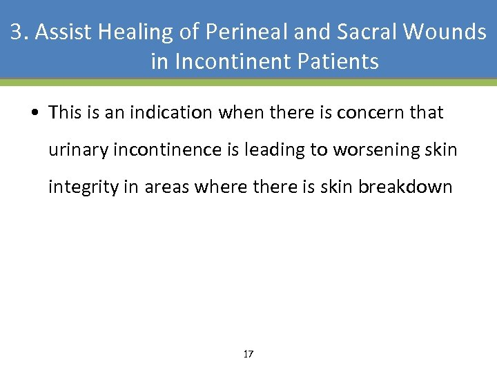 3. Assist Healing of Perineal and Sacral Wounds in Incontinent Patients • This is