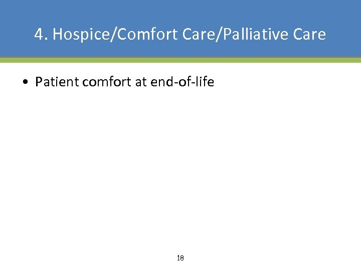 4. Hospice/Comfort Care/Palliative Care • Patient comfort at end-of-life 18
