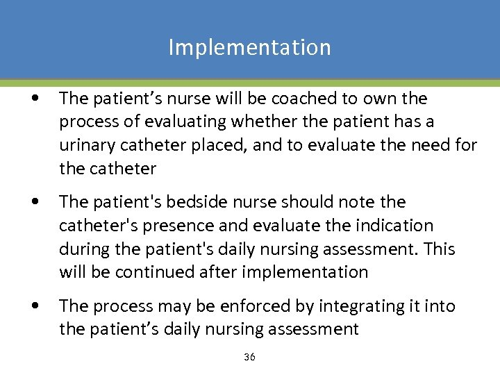 Implementation • The patient's nurse will be coached to own the process of evaluating
