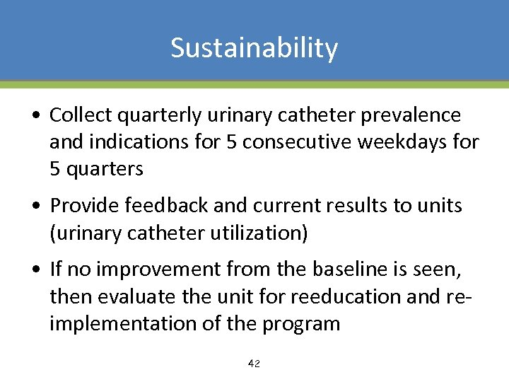 Sustainability • Collect quarterly urinary catheter prevalence and indications for 5 consecutive weekdays for