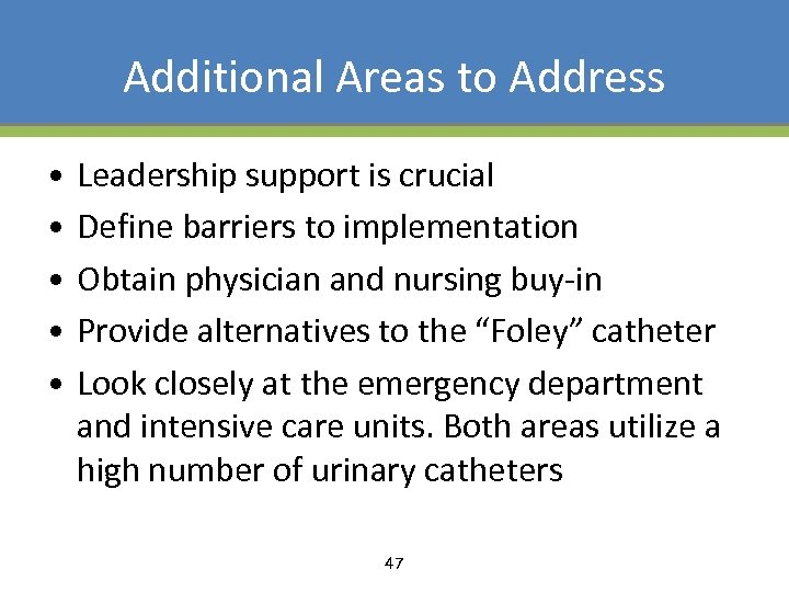 Additional Areas to Address • • • Leadership support is crucial Define barriers to