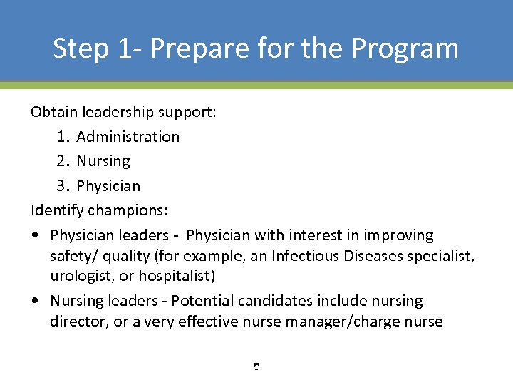 Step 1 - Prepare for the Program Obtain leadership support: 1. Administration 2. Nursing