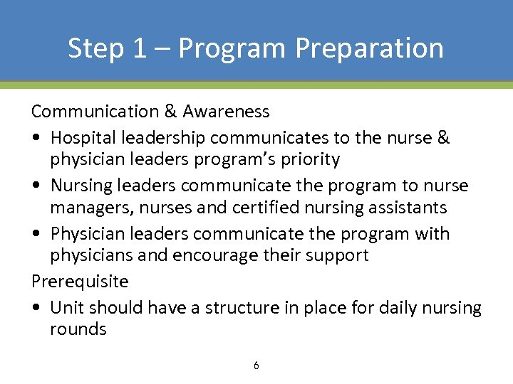Step 1 – Program Preparation Communication & Awareness • Hospital leadership communicates to the