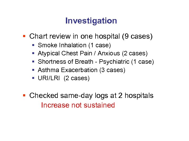 Investigation § Chart review in one hospital (9 cases) § § § Smoke Inhalation