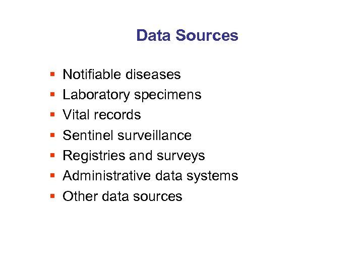 Data Sources § § § § Notifiable diseases Laboratory specimens Vital records Sentinel surveillance