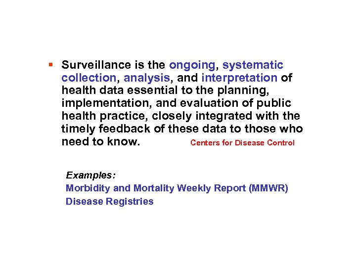 § Surveillance is the ongoing, systematic collection, analysis, and interpretation of health data essential