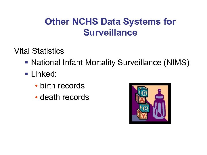 Other NCHS Data Systems for Surveillance Vital Statistics § National Infant Mortality Surveillance (NIMS)