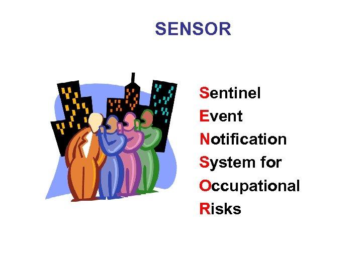 SENSOR Sentinel Event Notification System for Occupational Risks
