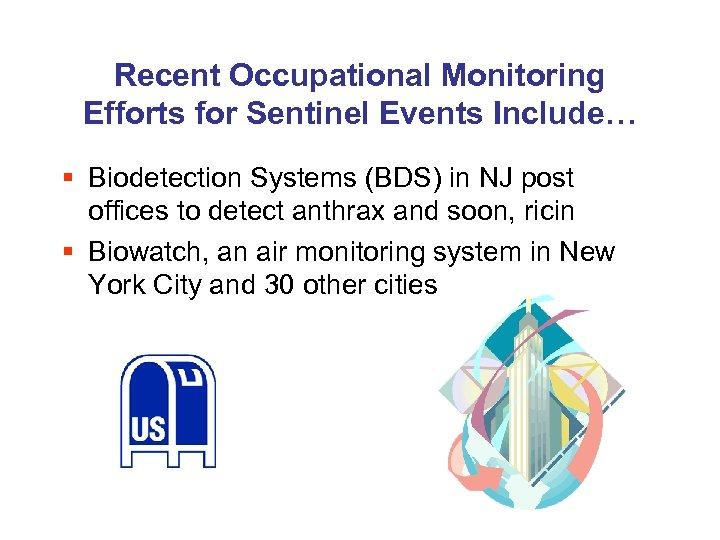 Recent Occupational Monitoring Efforts for Sentinel Events Include… § Biodetection Systems (BDS) in NJ