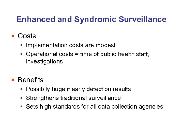 Enhanced and Syndromic Surveillance § Costs § Implementation costs are modest § Operational costs