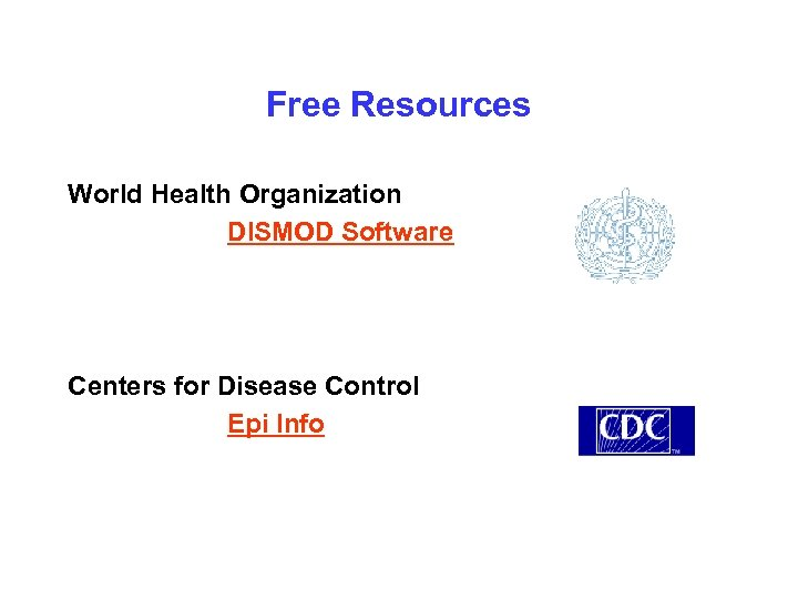 Free Resources World Health Organization DISMOD Software Centers for Disease Control Epi Info