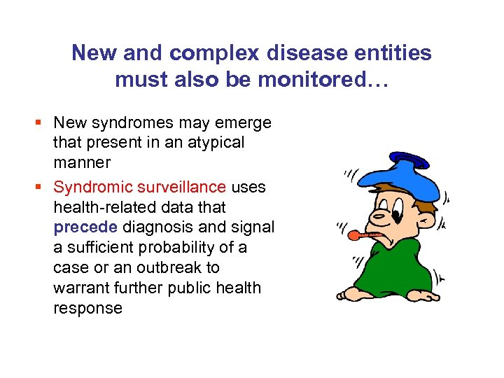 New and complex disease entities must also be monitored… § New syndromes may emerge