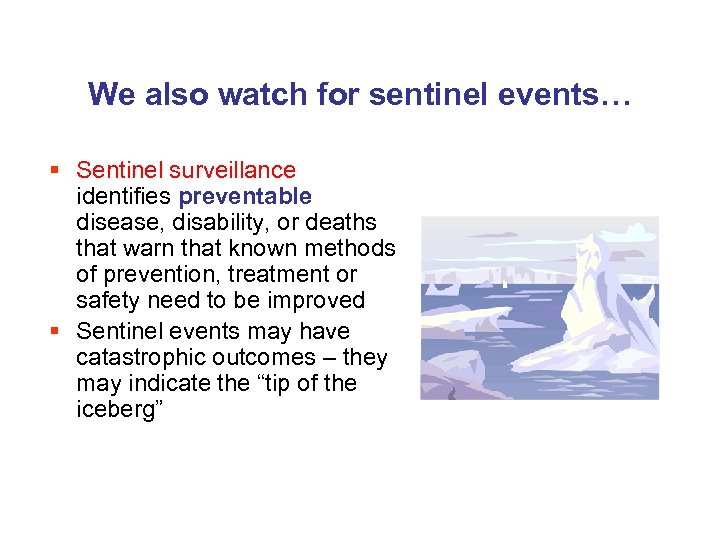 We also watch for sentinel events… § Sentinel surveillance identifies preventable disease, disability, or