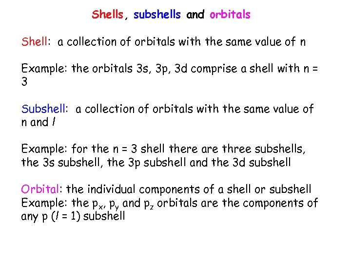 Shells, subshells and orbitals Shell: a collection of orbitals with the same value of