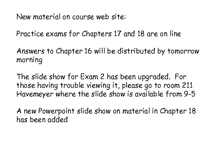 New material on course web site: Practice exams for Chapters 17 and 18 are