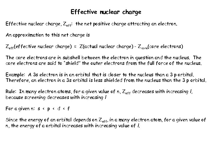 Effective nuclear charge, Zeff: the net positive charge attracting an electron. An approximation to