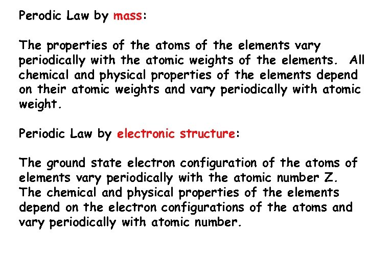 Perodic Law by mass: The properties of the atoms of the elements vary periodically