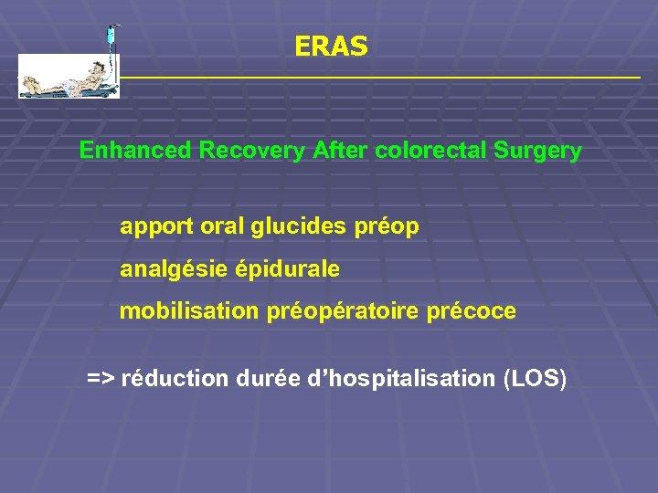 ERAS Enhanced Recovery After colorectal Surgery apport oral glucides préop analgésie épidurale mobilisation préopératoire