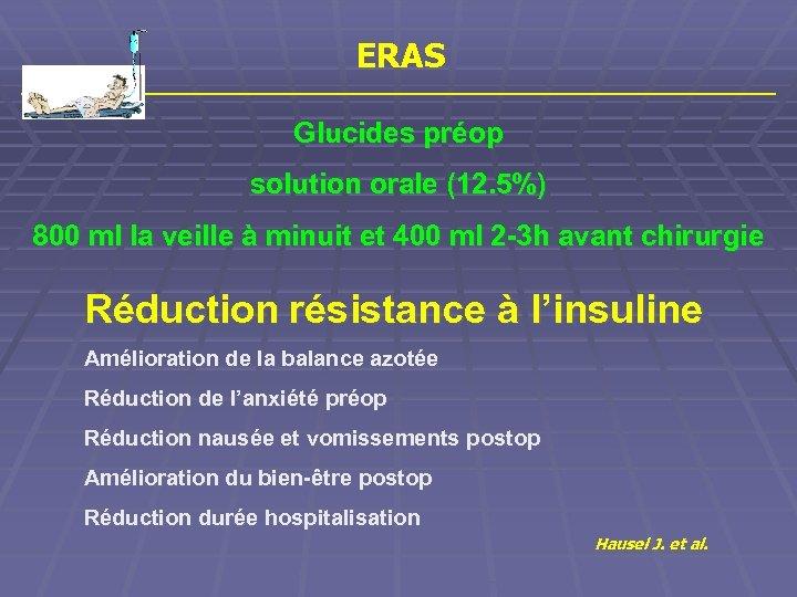 ERAS Glucides préop solution orale (12. 5%) 800 ml la veille à minuit et