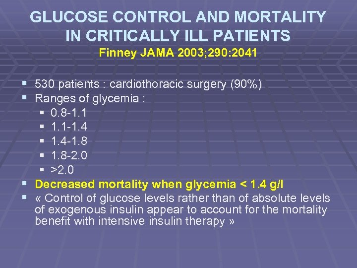 GLUCOSE CONTROL AND MORTALITY IN CRITICALLY ILL PATIENTS Finney JAMA 2003; 290: 2041 §