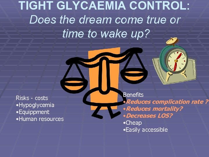 TIGHT GLYCAEMIA CONTROL: Does the dream come true or time to wake up? Risks