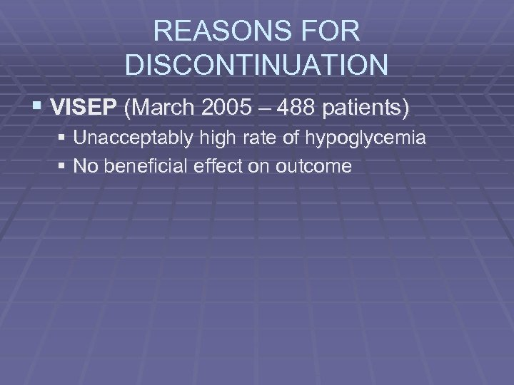 REASONS FOR DISCONTINUATION § VISEP (March 2005 – 488 patients) § Unacceptably high rate