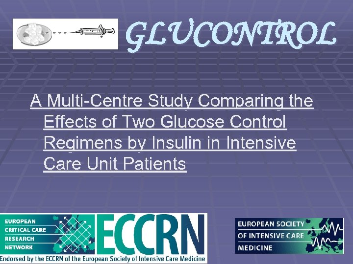 GLUCONTROL A Multi-Centre Study Comparing the Effects of Two Glucose Control Regimens by Insulin