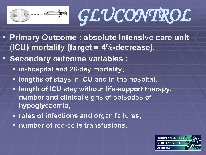 GLUCONTROL § Primary Outcome : absolute intensive care unit (ICU) mortality (target = 4%-decrease).
