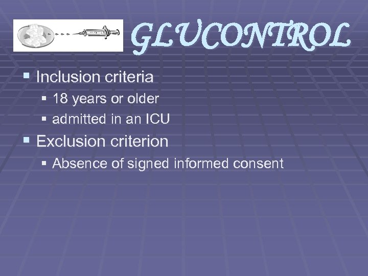 GLUCONTROL § Inclusion criteria § 18 years or older § admitted in an ICU