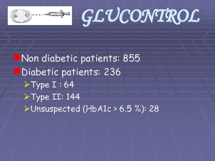GLUCONTROL l. Non diabetic patients: 855 l. Diabetic patients: 236 ØType I : 64