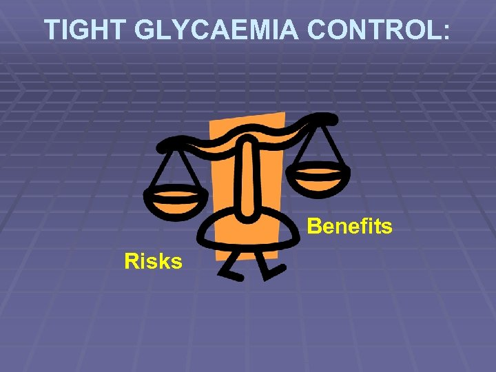 TIGHT GLYCAEMIA CONTROL: Benefits Risks