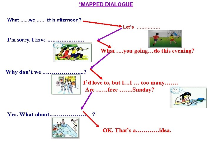 *MAPPED DIALOGUE What …. . . we …… this afternoon? Let's …………… I'm sorry.