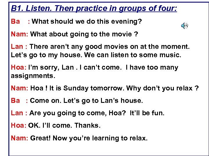 B 1. Listen. Then practice in groups of four: Ba : What should we