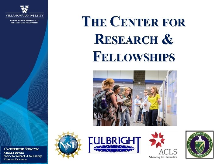 THE CENTER FOR RESEARCH & FELLOWSHIPS CATHERINE STECYK Associate Director Center for Research &
